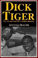 dick tiger Radio Interview Transcript: Adeyinka Makinde author of Dick Tiger The Life and Times of a Boxing Immortal